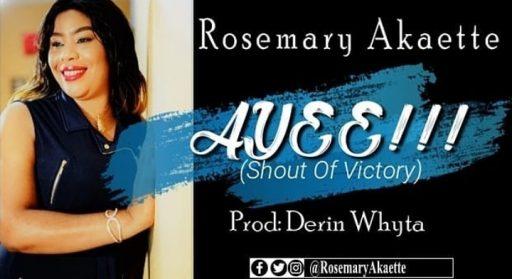 Gospel Music: Rosemary Akaette - Ayee (Shout Of Victory)