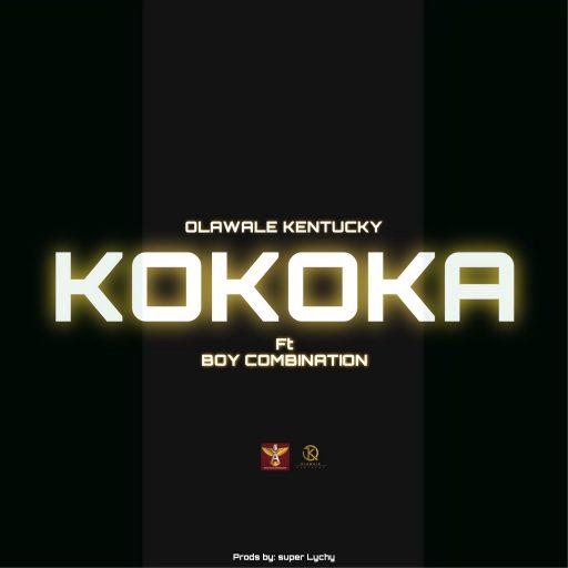 Olawale Kentucky ft Boy Combination - Kokoka