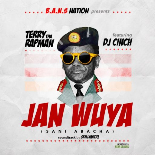Terry Tha Rapman ft. DJ Cinch – Jan Wuya (Sani Abacha)