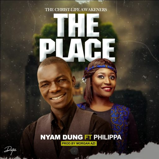 Gospel Music: Nyam Dung Ft. Philippa – The Place