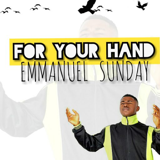 Emmanuel Sunday - FOR YOUR HAND
