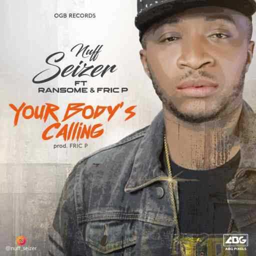 Nuff Seizer ft Ransome x Fric P - Your Body's Calling