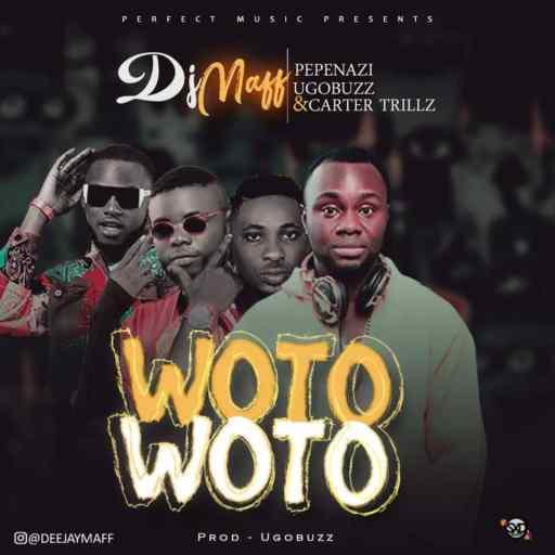 Music: Dj Maff Ft Pepenazi, Ugobuzz & Carter Trillz - Woto Woto