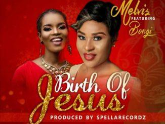 Melvis – Birth Of Jesus Ft. Bongi