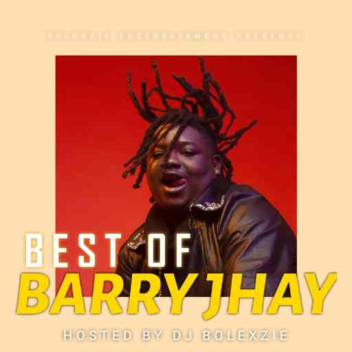 Dj Mix: Best Of Barry Jhay (Hosted By DJ BOLEXZIE)