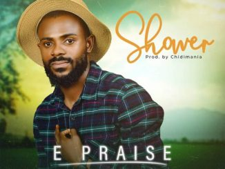 Download Gospel Music: E Praise - Shower ( Prod. By Chidimania)
