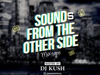Dj Mix: SureLoaded Ft. DJ Kush - Sound From The Other Side Mixtape