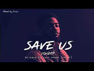 Music: Eddie Khae – Save Us (Covid-19)