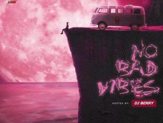 DJ MIX: Dj Berry – No Bad Vibes Vol.2 Mixtape