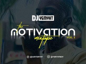 Dj Mix: DJ Yemyht – The Motivation Mixtape (Vol. 1)