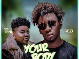 Orezi Ft. Teni – Your Body