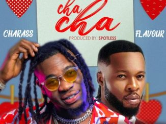 Music: Charass x Flavour - Cha Cha