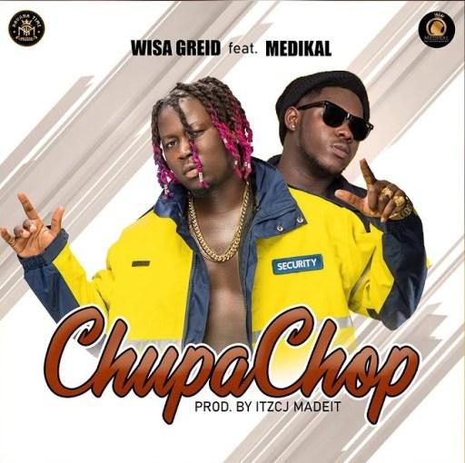 Music: Wisa Greid Ft. Medikal – Chupa Chop