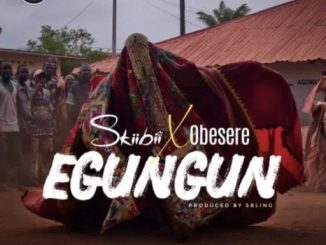 Music: Skiibii Ft. Obesere – Egungun