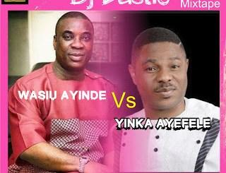 FUJI MIX: Dj Bastic - Wasiu Ayinde vs Ayefele Mixtape