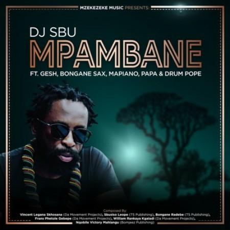 DJ Sbu – Mpambane Ft. Gesh, Bongane Sax, Mapiano, Papa, Drum Pope