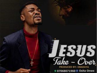 """Gospel Music: Evangelist Osita Joe ft De Zionist - """"Jesus Take Over"""""""