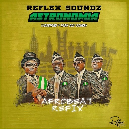 Music: Reflex Soundz – Astronomia (Afrobeat Refix)