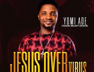 Gospel Music: Yomi Ade - JESUS OVER virus (Covid 19)