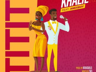 Music: Khalie ft. Anexboy - Tititi