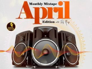 Download Dj Mix WF DJ Harji - ZagaEmpire Monthly Mixtape (April 2020 Edition)