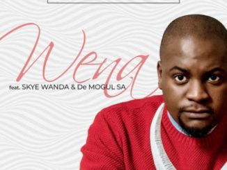 Benny Maverick ft. Skye Wanda & De Mogul SA – Wena