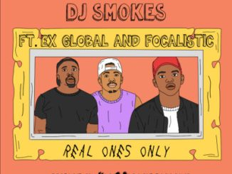 DJ Smokes ft Ex Global & Focalistic – Real Ones Only