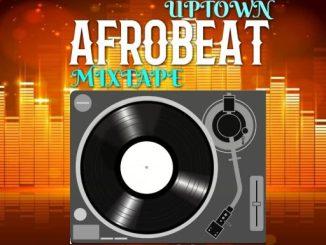 Dj Mix: Dj Bobtee - UpTown Afrobeat Mix