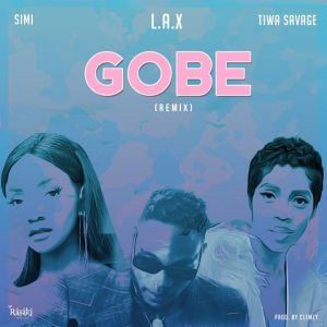 Music: L.A.X ft. Simi & Tiwa Savage – Gobe (Remix)