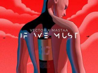 Music: Vector ft. Masterkraft – If We Must (Sun x Rain)