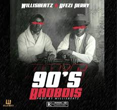 WillisBeatz Ft Afezi Perry – 90's BadBois