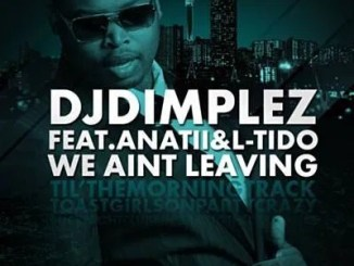 DJ Dimplez ft L-Tido & Anatii – We Ain't Leaving