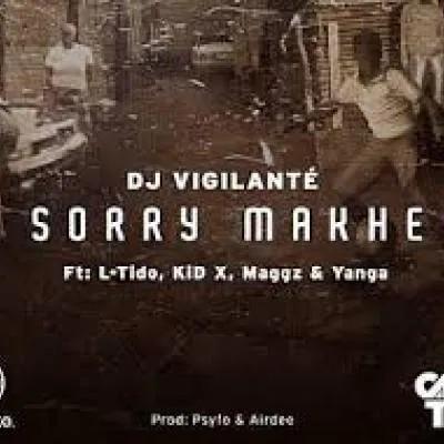 DJ Vigilante ft L-Tido, KiD X, Maggz & Yanga – Sorry Makhe