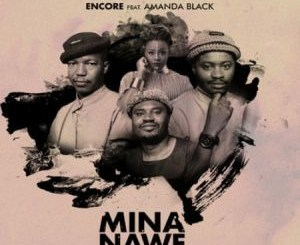 Encore Ft Amanda Black – Mina Nawe