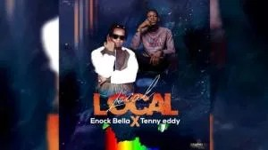 Enock Bella Ft Tenny Eddy – Local Local