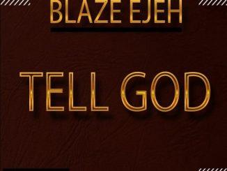 Gospel Music: Blaze Ejeh - Tell God