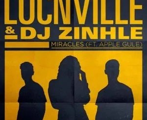Locnville & DJ Zinhle Ft Apple Gule – Miracles