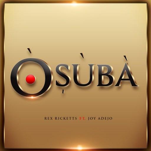 MUSIC: Rex Ricketts – Osuba Ft. Joy Adejo