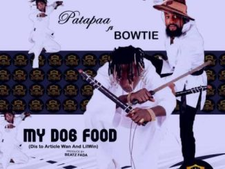 Patapaa Ft Bowtie – My Dog Food (Lilwin & Article Wan Diss)