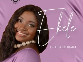 Gospel Music: Esther Ephraim- Ekele