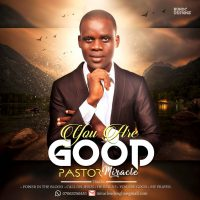 Gospel Music: Pastor Miracle Udemgba – You Are Good + Power In The Blood