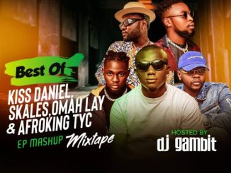 Dj Mix: DJ Gambit – Best Of Skales, Kizz Daniel, Omah Lay & Afroking TYC EP Mash Up Mixtape