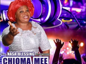 Gospel Music: Sis. Nasa Blessing Ft Saintiyke - Chioma Mee (My Beautiful God)