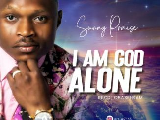 Gospel Music: Sunny Isaac - I am God Alone