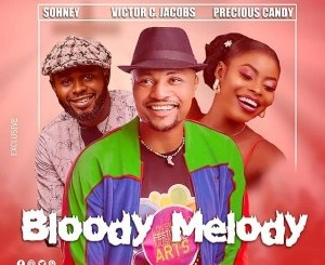 Gospel Music: SOHNEY X VICTOR C JACOBS X PRECIOUS CANDY – BLOODY MELODY