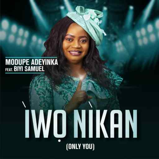 Download Gospel MUSIC: Modupe Adeyinka ft. Biyi Samuel - Iwo Nikan (Only You)