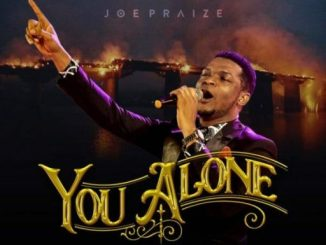 Gospel Music: Joe Praize – God Alone