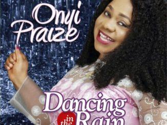 Gospel Music: Onyi Praize - DANCING IN THE RAIN