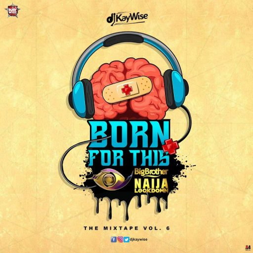Dj Mix: DJ Kaywise – Born For This VOL. 6 ( #BBNAIJA MIX )