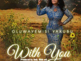 Gospel Music: Oluwayemisi Yakubu - ''With You''
